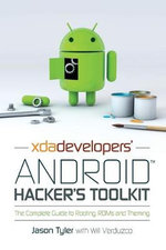 XDA Developers' Android Hacker's Toolkit : The Complete Guide to Rooting, Roms and Theming - Jason Tyler