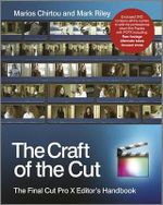 The Craft of the Cut : The Final Cut Pro X Editor's Handbook - Mark Riley