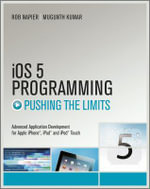 IOS 5 Programming Pushing the Limits : Developing Extraordinary Mobile Apps for Apple IPhone, IPad, and IPod Touch - Rob Napier