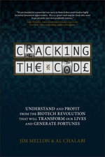 Cracking the Code : Understand and Profit from the Biotech Revolution That Will Transform Our Lives and Generate Fortunes - Jim Mellon