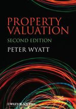 Property Valuation : A Practitioners Guide to the Theory, Tools, and Tr... - Peter Wyatt