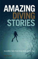 Amazing Diving Stories : Incredible Tales for Deep Beneath the Sea - John Bantin