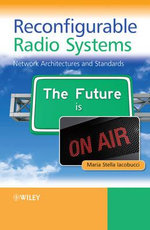Reconfigurable Radio Systems : Network Architectures and Standards - Maria Stella Iacobucci