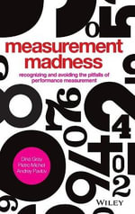 Measurement Madness : Recognizing and Avoiding the Pitfalls of Performance Measurement - Dina Gray