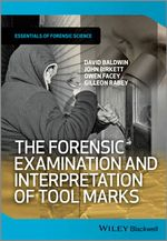 The Forensic Examination and Interpretation of Tool Marks - David Baldwin