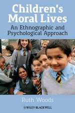 Children's Moral Lives : An Ethnographic and Psychological Approach - Ruth Woods