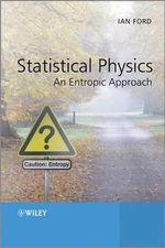 Statistical Physics : An Entropic Approach - Ian Ford