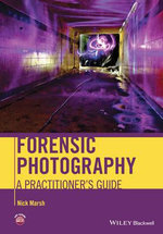 Forensic Photography : A Practitioner's Guide - Nick Marsh