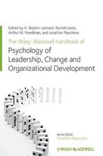 The Wiley-Blackwell Handbook of the Psychology of Leadership, Change and Organizational Development