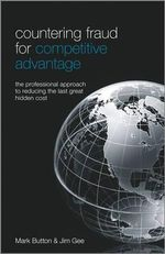 Countering Fraud for Competitive Advantage : The Professional Approach to Reducing the Last Great Hidden Cost - Mark Button