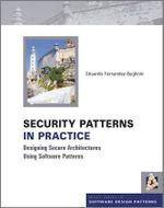 Security Patterns in Practice : Designing Secure Architectures Using Software Patterns - Eduardo Fernandez-Buglioni