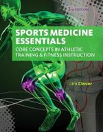 Sports Medicine Essentials : Core Concepts in Athletic Training & Fitness Instruction - Jim Clover