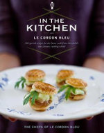 In the Kitchen with Le Cordon Bleu : Traditional Flavors and Techniques - The Chefs of Le Cordon Bleu