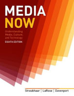 Media Now : Understanding Media, Culture, and Technology - Joseph Straubhaar