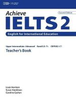 Achieve IELTS 2: Teacher's Book : Upper Intermediate - Advanced - Caroline Cushen