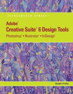 Adobe Creative Suite 6 Design Tools : Photoshop, Illustrator, and InDesign Illustrated - Chris Botello