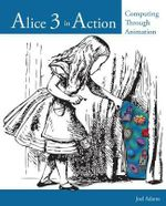 Alice In Action : Computing Through Animation - Joel Adams