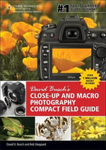 David Busch's Close-up and Macro Photography Compact Field Guide - David Busch