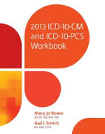 2013 ICD-10-CM and ICD-10-PCS Workbook : The Power of Sound Analysis and Forecasting - Mary Jo Bowie