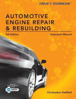 Classroom Manual for Automotive Engine Repair and Rebuilding : Today's Technician - Chris Hadfield
