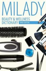 Beauty and Wellness Dictionary : for Cosmetologists, Barbers, Estheticians and Nail Technicians - Milady