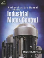 Industrial Motor Control : Workbook and Lab Manual - Stephen L Herman
