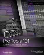 Pro Tools 101 : An Introduction to Pro Tools 10 - Frank Cook