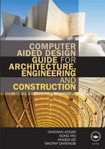 Computer Aided Design Guide for Architecture, Engineering and Construction - Ghassan Aouad