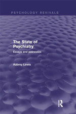The State of Psychiatry (Psychology Revivals) : Essays and addresses - Aubrey Lewis