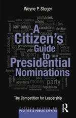 A Citizen's Guide to Presidential Nominations : The Competition for Leadership - Wayne P. Steger