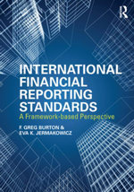 International Financial Reporting Standards : A Framework-Based Perspective - Greg F. Burton
