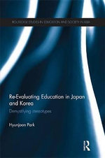 Re-Evaluating Education in Japan and Korea : de-Mystifying Stereotypes - Hyunjoon Park