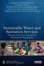 Sustainable Water and Sanitation Services : The Life-Cycle Cost Approach to Planning and Management - Livelihoods &. Natural Resource Manageme