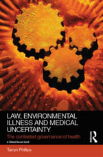 Law, Environmental Illness and Medical Uncertainty : The Contested Governance of Health - Tarryn Phillips