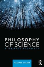 Philosophy of Science : A Unified Approach - Gerhard Schurz