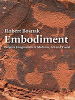 Embodiment : Creative Imagination in Medicine, Art and Travel - Robert Bosnak