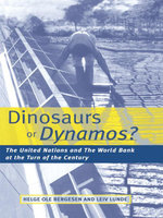 Dinosaurs or Dynamos : The United Nations and the World Bank at the Turn of the Century - Helge OLE Bergesen