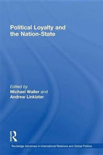 Political Loyalty and the Nation-State : Routledge Advances in International Relations and Global Politics