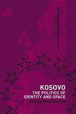Kosovo : The Politics of Identity and Space - Denisa Kostovicova