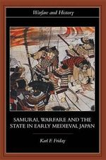 Samurai, Warfare and the State in Early Medieval Japan - Karl F. Friday