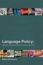 Language Policy : Hidden Agendas and New Approaches - Elana Shohamy