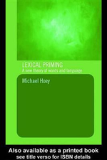 Lexical Priming : A New Theory of Words and Language - Michael Hoey