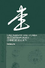 Calligraphy and Power in Contemporary Chinese Society - Yuehping Yen