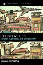Ordinary Cities : Between Modernity and Development - Jennifer Robinson