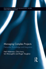 Managing Complex Projects : Networks, Knowledge and Integration - Neil Alderman