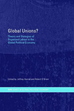Global Unions? : Theory and Strategies of Organized Labour in the Global Political Economy