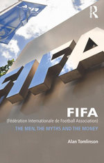 FIFA (Federation Internationale de Football Association) : The Men, the Myths and the Money - Alan Tomlinson