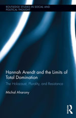 Hannah Arendt and the Limits of Total Domination : The Holocaust, Plurality, and Resistance - Michal Aharony