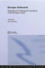Europe Unbound : Enlarging and Reshaping the Boundaries of the European Union