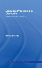 Language Processing in Discourse : A Key to Felicitous Translation - Monika Doherty
